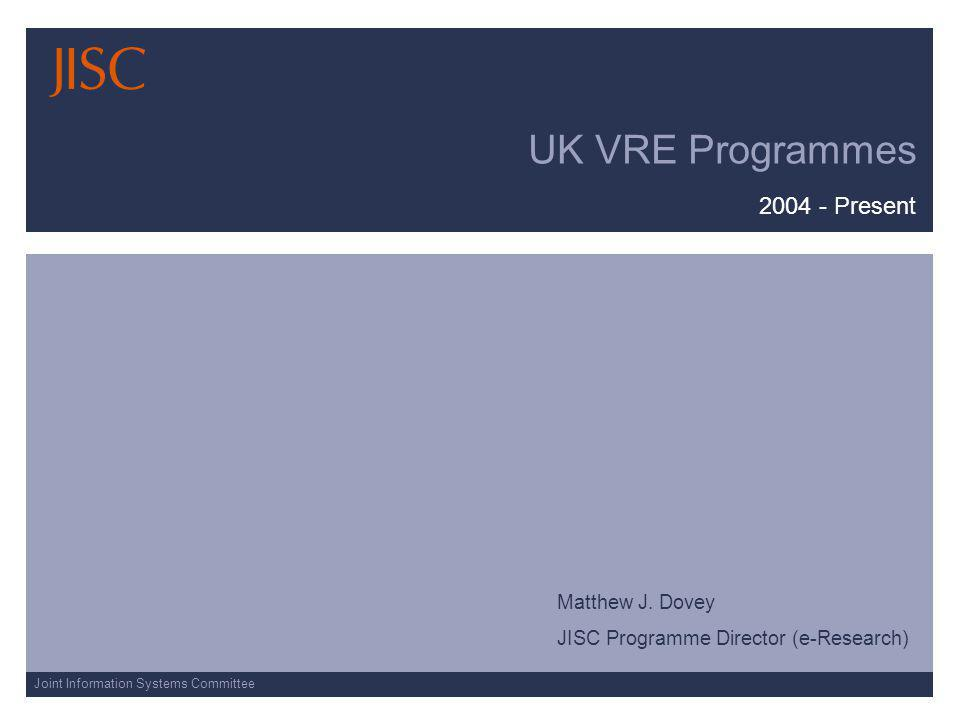 Joint Information Systems Committee UK VRE Programmes 2004 - Present Matthew J.