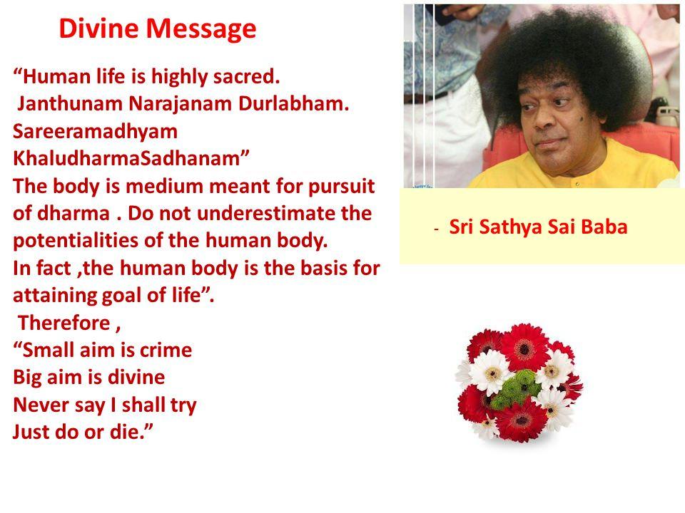 Human life is highly sacred. Janthunam Narajanam Durlabham.