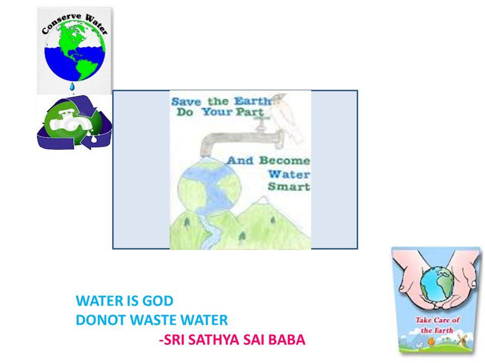 WATER IS GOD DONOT WASTE WATER -SRI SATHYA SAI BABA
