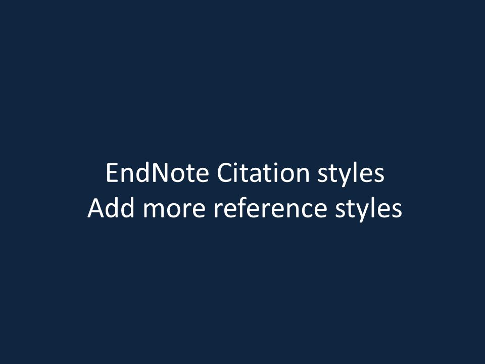 EndNote Citation styles Add more reference styles