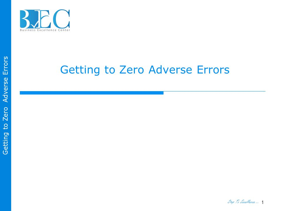 Step To Excellence … Getting to Zero Adverse Errors 1