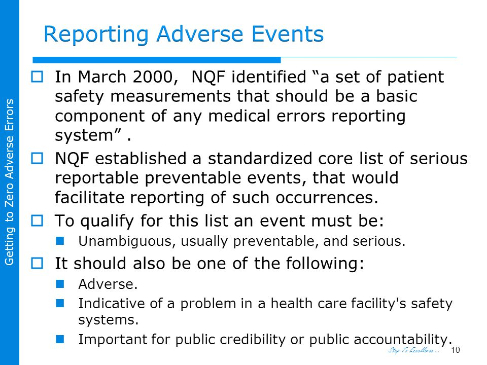 Step To Excellence … Getting to Zero Adverse Errors  In March 2000, NQF identified a set of patient safety measurements that should be a basic component of any medical errors reporting system .