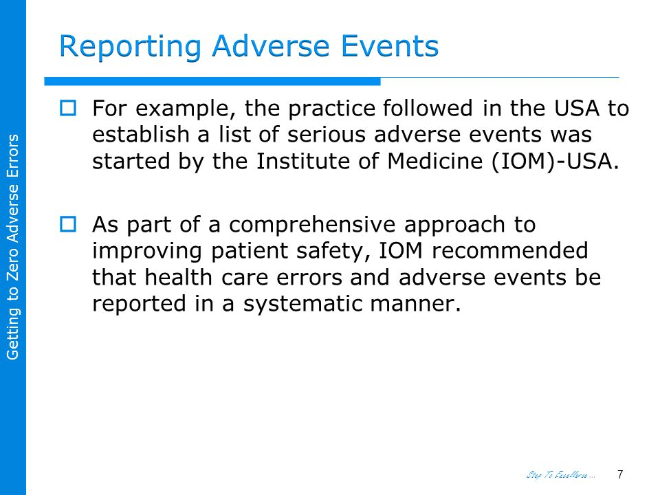Step To Excellence … Getting to Zero Adverse Errors  For example, the practice followed in the USA to establish a list of serious adverse events was started by the Institute of Medicine (IOM)-USA.