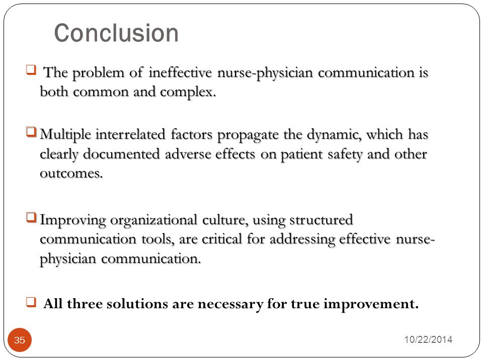 Conclusion 10/22/2014 35 The problem of ineffective nurse-physician communication is both common and complex.