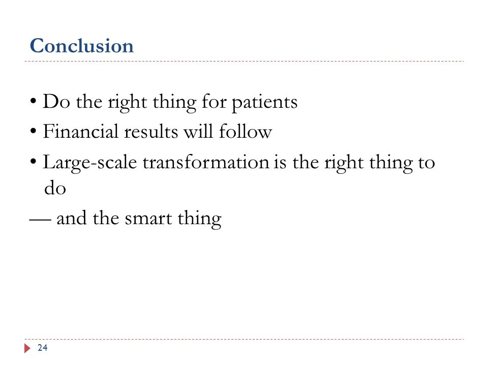 Conclusion 24 Do the right thing for patients Financial results will follow Large-scale transformation is the right thing to do — and the smart thing