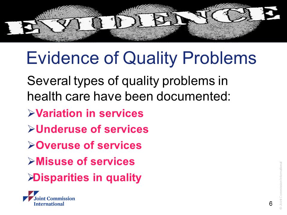 © Joint Commission International Waste And Variation In Health Care According to the Institute of Medicine, 30 to 40 cents of every dollar spent on health care is for costs associated with: Overuse, misuse, underuse, Duplication, System failure, Unnecessary repetition, Poor communication, and Inefficiency, all of which can be described as waste. 7