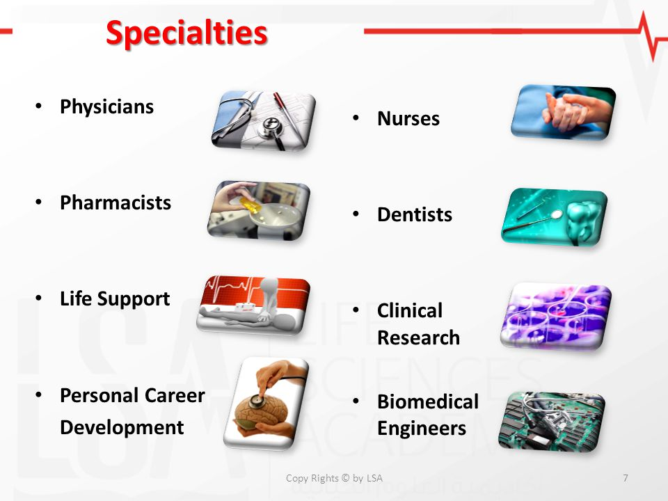 Physicians Pharmacists Life Support Personal Career Development Copy Rights © by LSA7 Specialties Nurses Dentists Clinical Research Biomedical Enginee