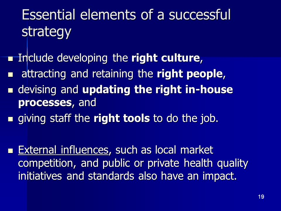 Essential elements of a successful strategy Include developing the right culture, Include developing the right culture, attracting and retaining the right people, attracting and retaining the right people, devising and updating the right in-house processes, and devising and updating the right in-house processes, and giving staff the right tools to do the job.
