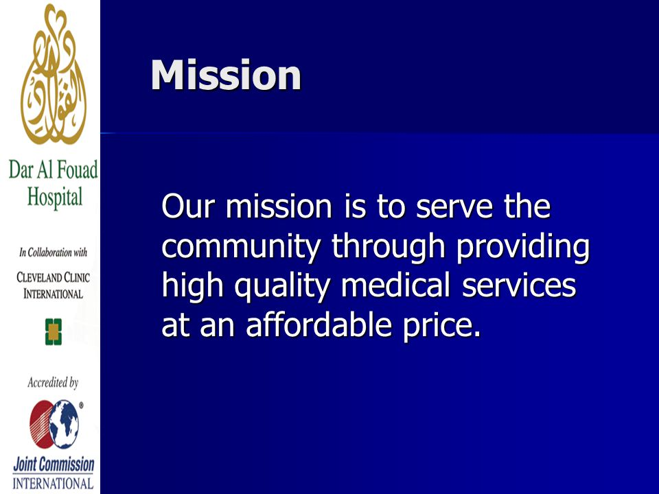 Mission Our mission is to serve the community through providing high quality medical services at an affordable price.
