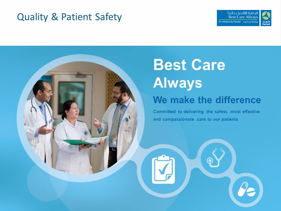Best Care Always We make the difference Committed to delivering the safest, most effective and compassionate care to our patients Quality & Patient Safety