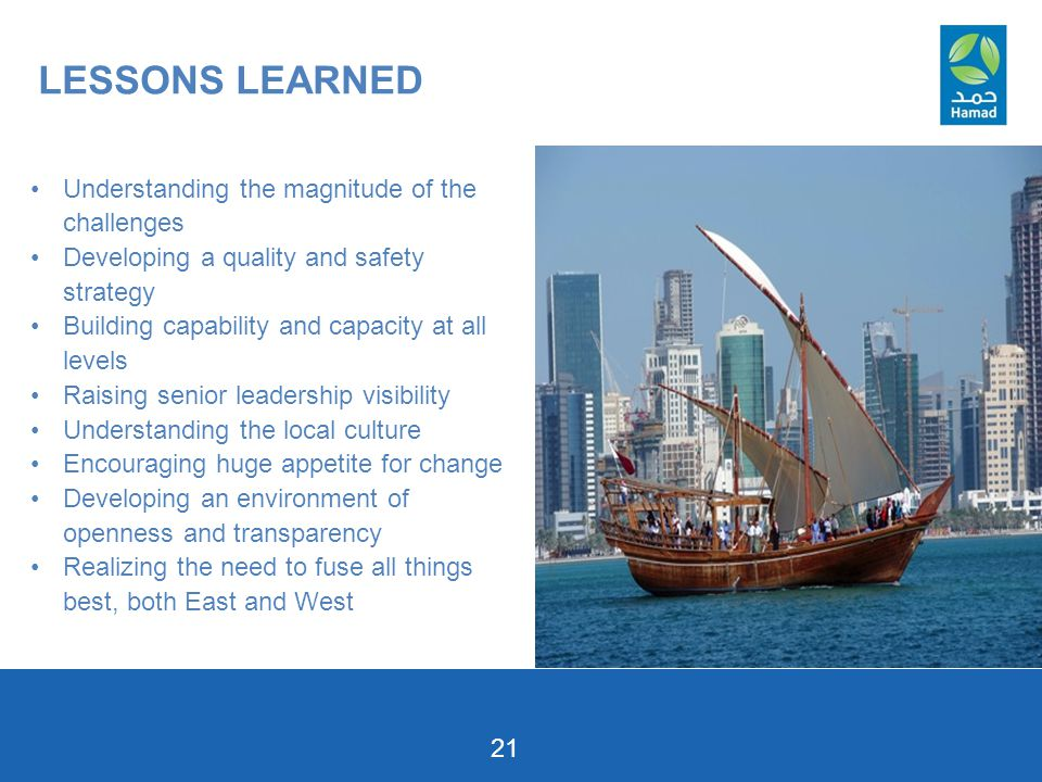 21 LESSONS LEARNED Understanding the magnitude of the challenges Developing a quality and safety strategy Building capability and capacity at all levels Raising senior leadership visibility Understanding the local culture Encouraging huge appetite for change Developing an environment of openness and transparency Realizing the need to fuse all things best, both East and West