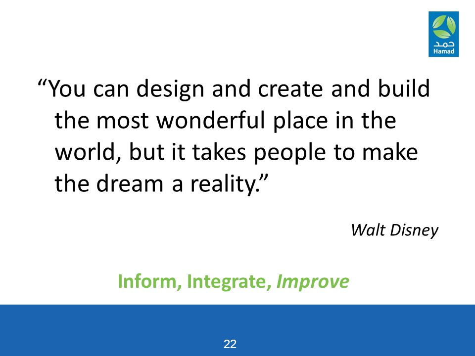 """22 """"You can design and create and build the most wonderful place in the world, but it takes people to make the dream a reality."""" Walt Disney Inform, I"""