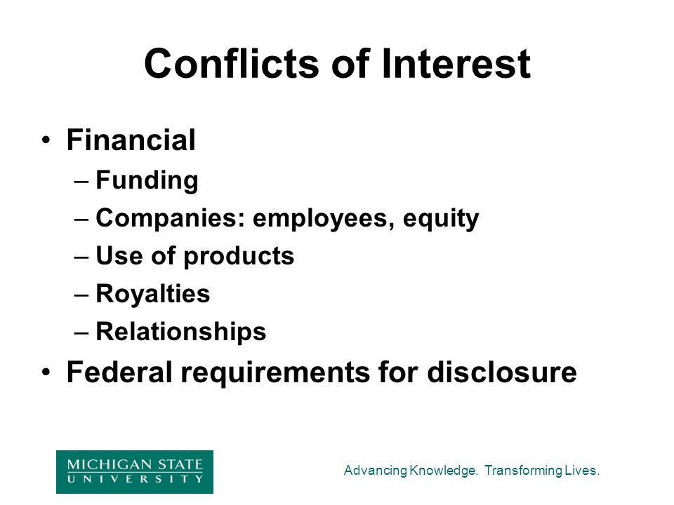 Advancing Knowledge. Transforming Lives. Conflicts of Interest Financial –Funding –Companies: employees, equity –Use of products –Royalties –Relations