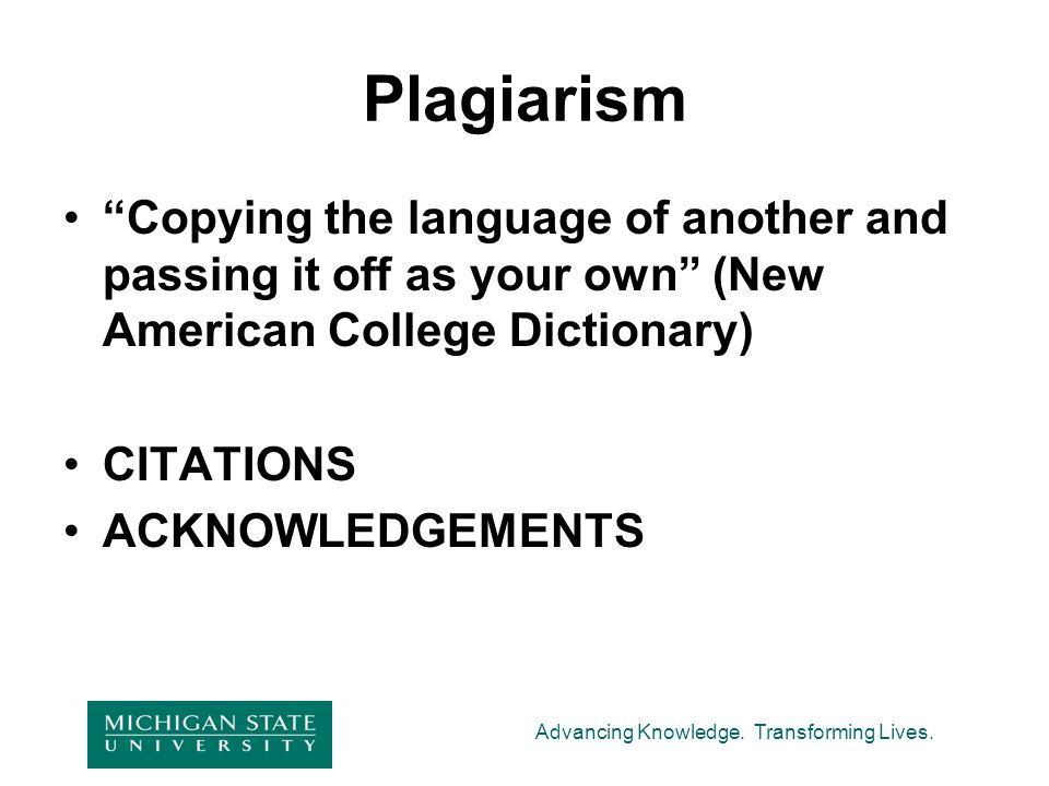 """Advancing Knowledge. Transforming Lives. Plagiarism """"Copying the language of another and passing it off as your own"""" (New American College Dictionary)"""
