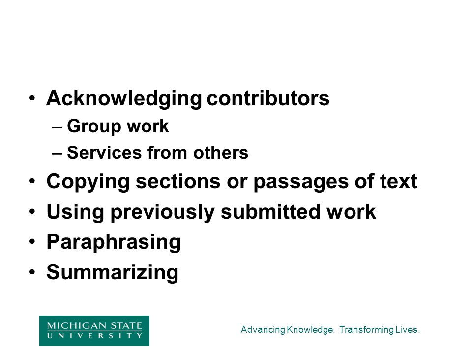 Advancing Knowledge. Transforming Lives. Acknowledging contributors –Group work –Services from others Copying sections or passages of text Using previ