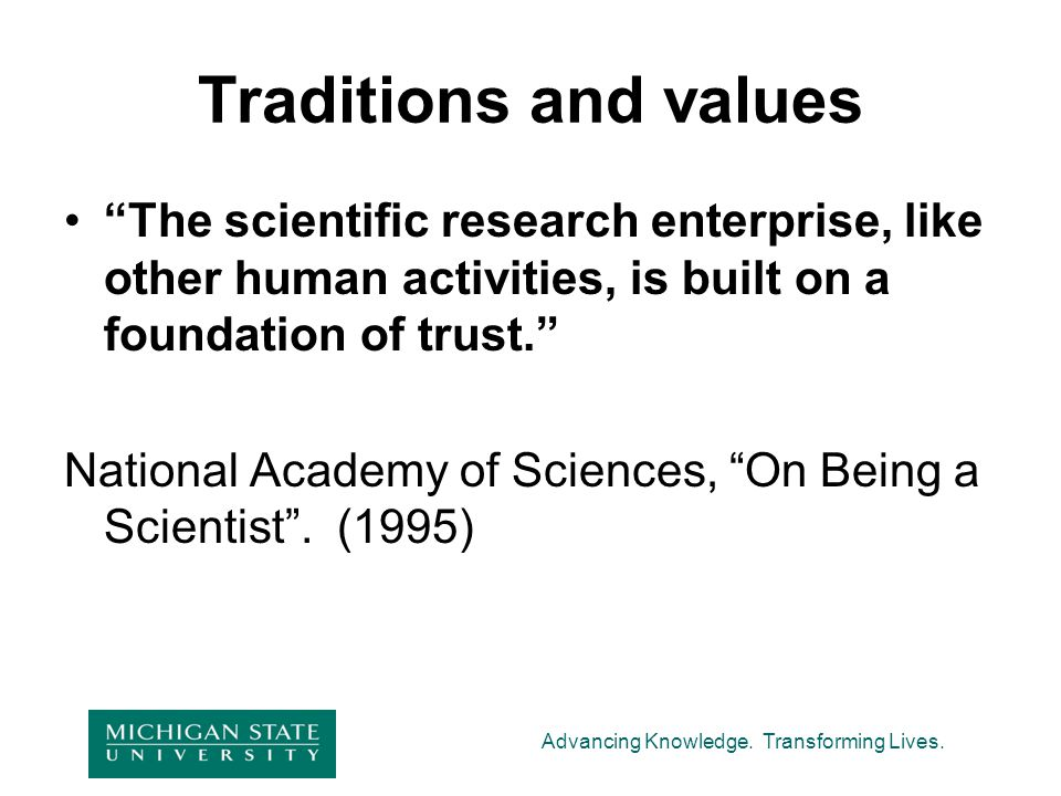 """Advancing Knowledge. Transforming Lives. Traditions and values """"The scientific research enterprise, like other human activities, is built on a foundat"""