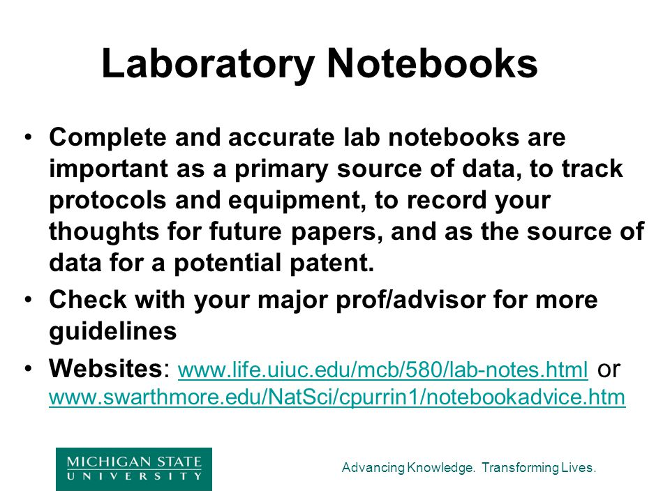 Advancing Knowledge. Transforming Lives. Laboratory Notebooks Complete and accurate lab notebooks are important as a primary source of data, to track