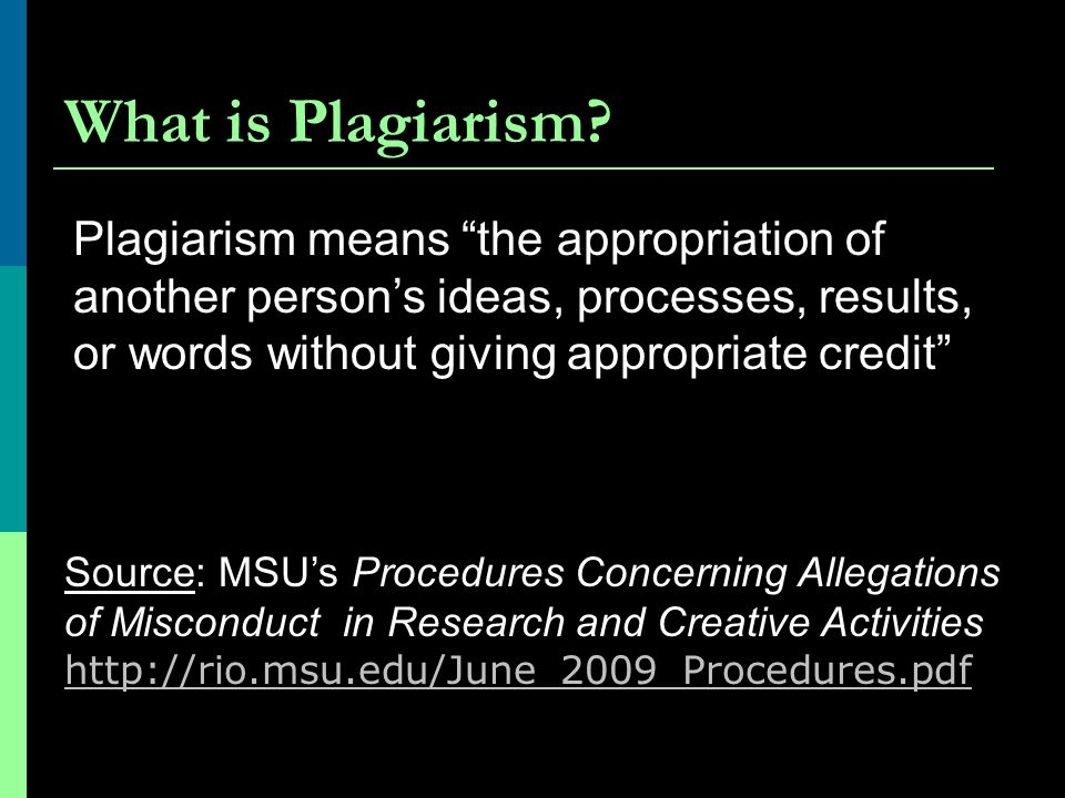 "What is Plagiarism? Plagiarism means ""the appropriation of another person's ideas, processes, results, or words without giving appropriate credit"" Sou"