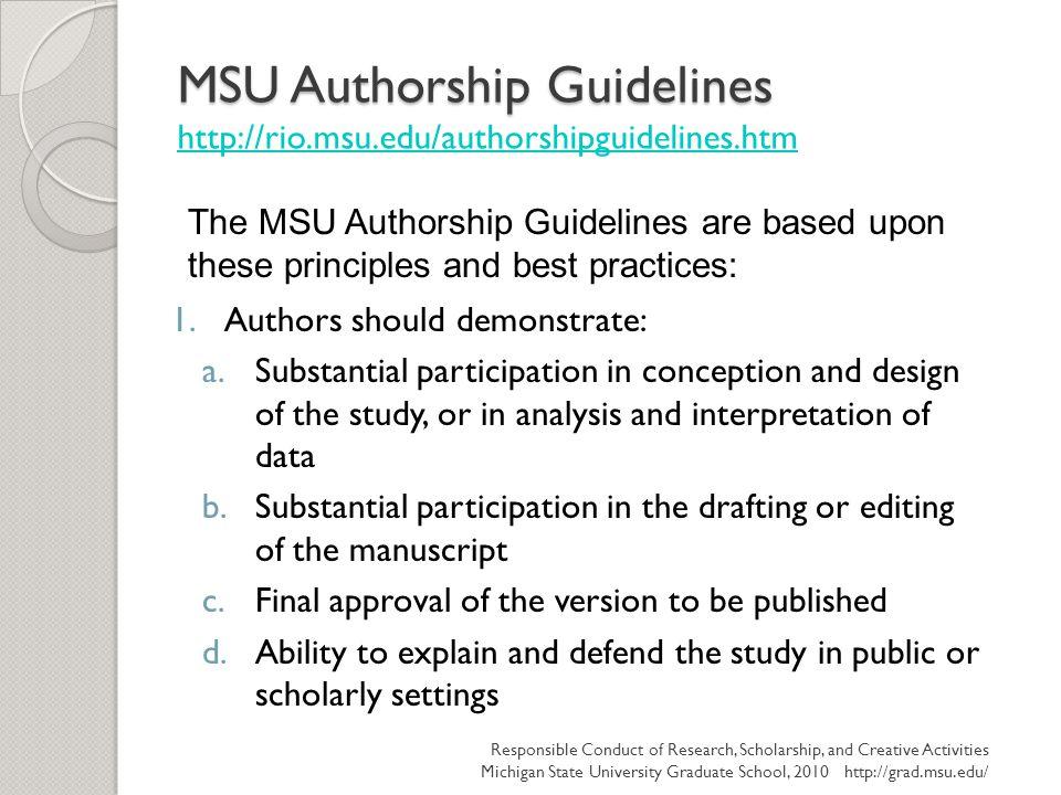 MSU Authorship Guidelines MSU Authorship Guidelines http://rio.msu.edu/authorshipguidelines.htm http://rio.msu.edu/authorshipguidelines.htm 1.Authors