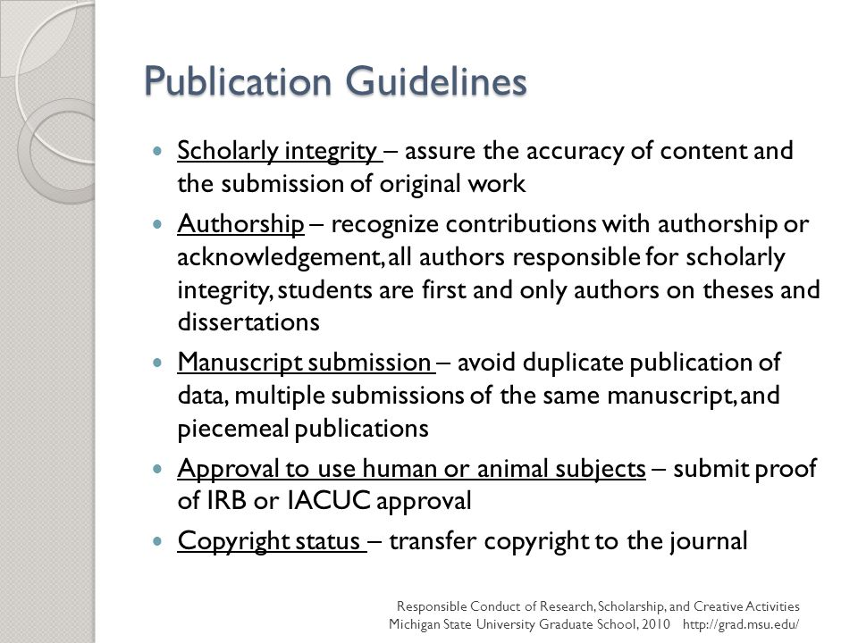 Publication Guidelines Scholarly integrity – assure the accuracy of content and the submission of original work Authorship – recognize contributions w