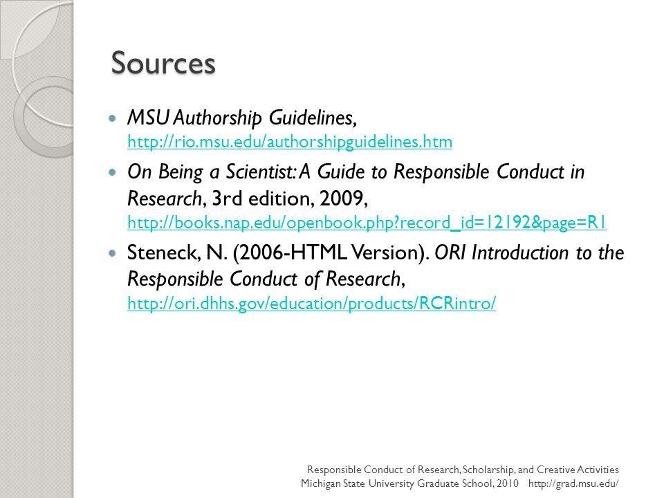 Sources MSU Authorship Guidelines, http://rio.msu.edu/authorshipguidelines.htm http://rio.msu.edu/authorshipguidelines.htm On Being a Scientist: A Gui