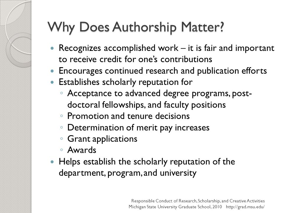 Why Does Authorship Matter? Recognizes accomplished work – it is fair and important to receive credit for one's contributions Encourages continued res