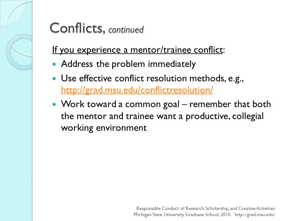 Conflicts, continued If you experience a mentor/trainee conflict: Address the problem immediately Use effective conflict resolution methods, e.g., htt