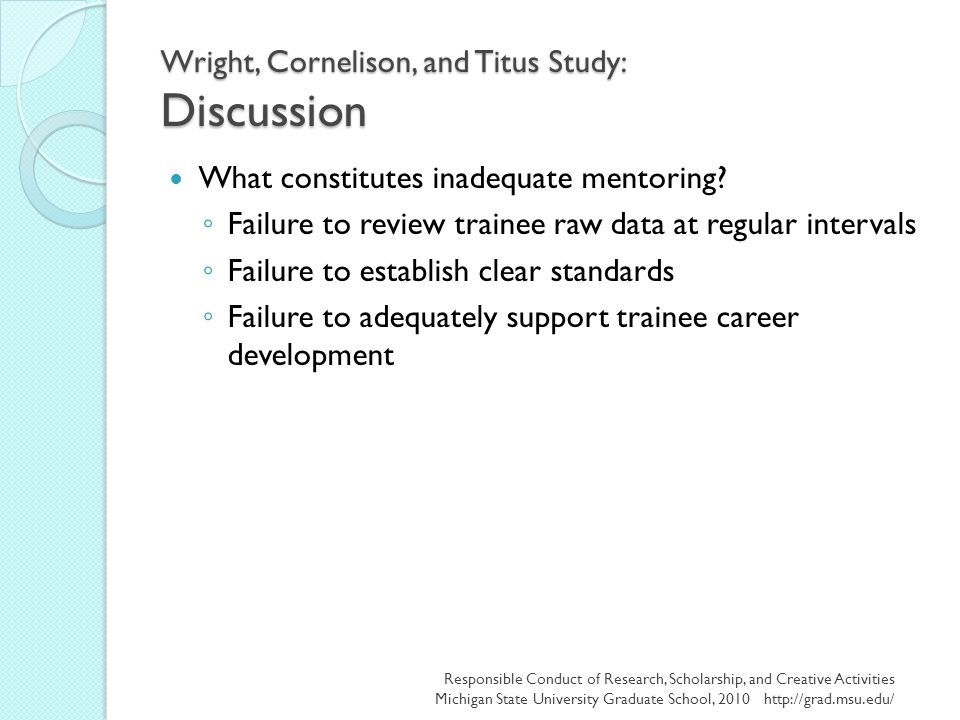 Wright, Cornelison, and Titus Study: Discussion What constitutes inadequate mentoring? ◦ Failure to review trainee raw data at regular intervals ◦ Fai