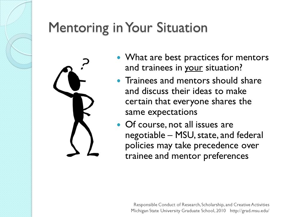 Mentoring in Your Situation What are best practices for mentors and trainees in your situation? Trainees and mentors should share and discuss their id