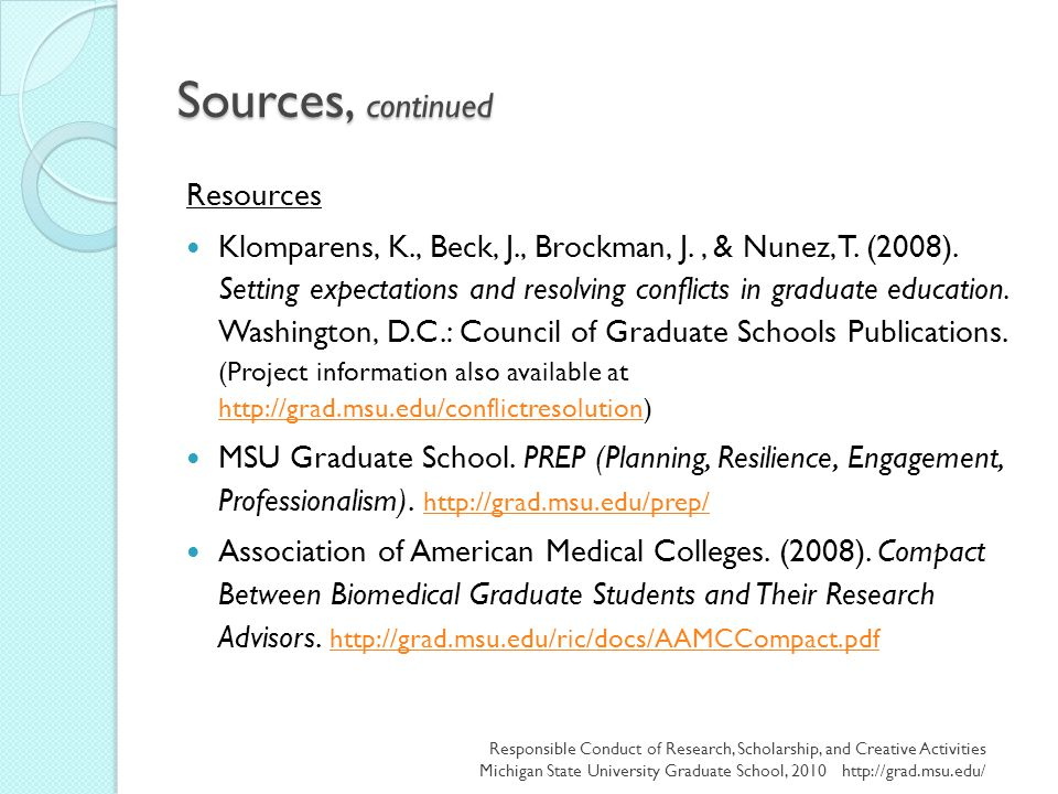 Sources, continued Resources Klomparens, K., Beck, J., Brockman, J., & Nunez, T. (2008). Setting expectations and resolving conflicts in graduate educ