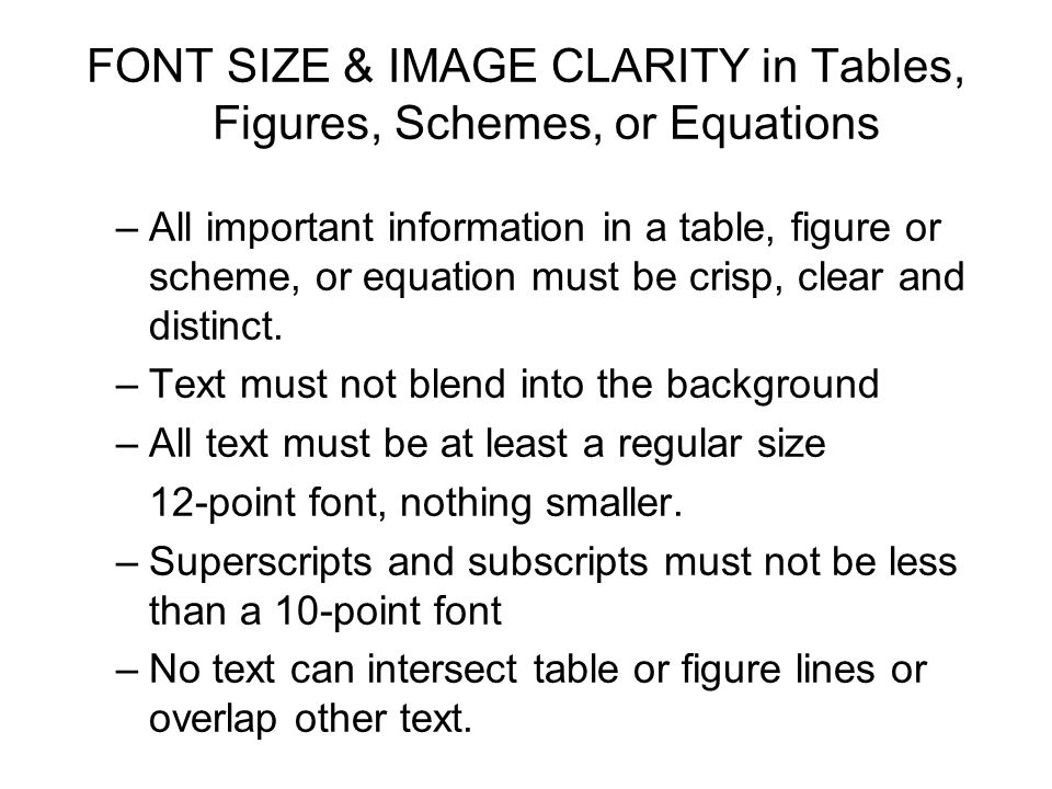 FONT SIZE & IMAGE CLARITY in Tables, Figures, Schemes, or Equations –All important information in a table, figure or scheme, or equation must be crisp