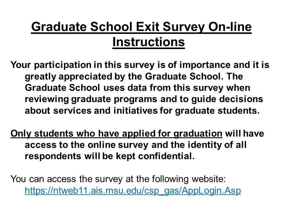 Graduate School Exit Survey On-line Instructions Your participation in this survey is of importance and it is greatly appreciated by the Graduate Scho