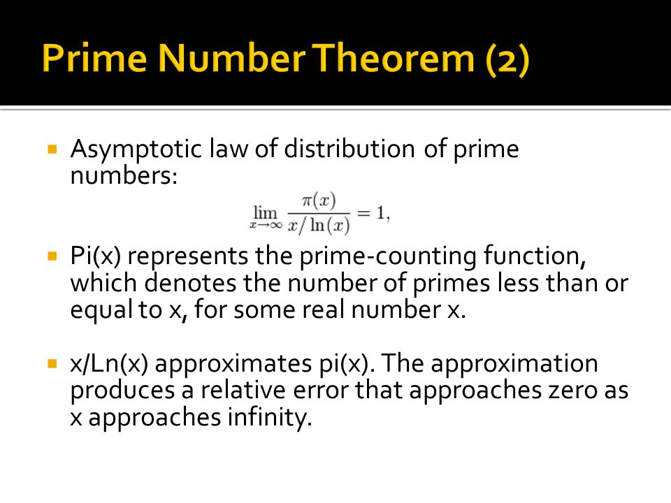  Asymptotic law of distribution of prime numbers:  Pi(x) represents the prime-counting function, which denotes the number of primes less than or equal to x, for some real number x.