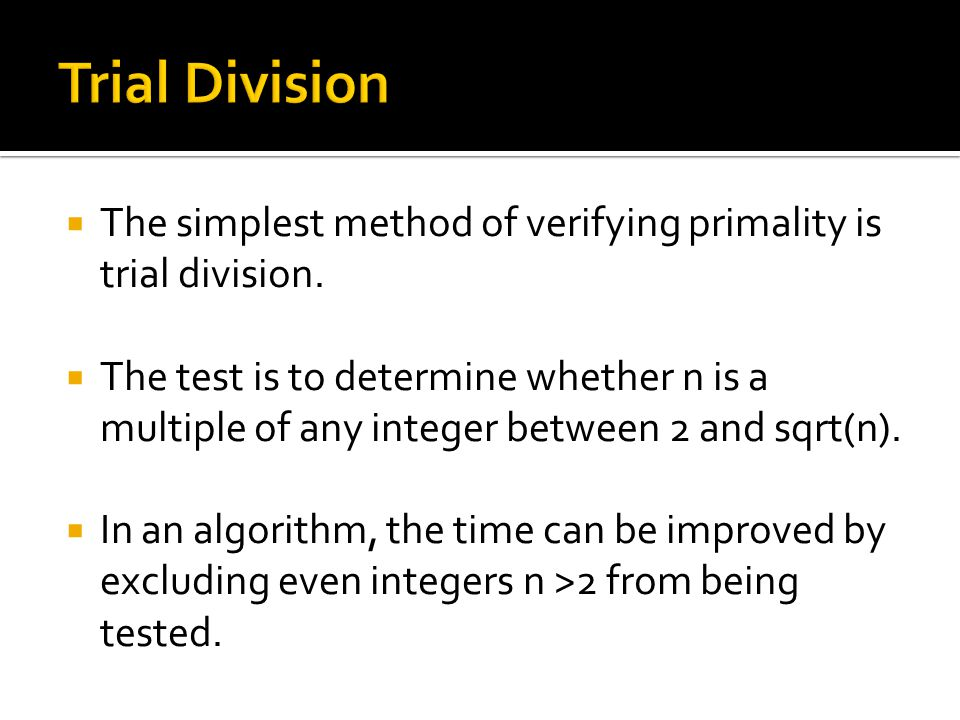  The simplest method of verifying primality is trial division.