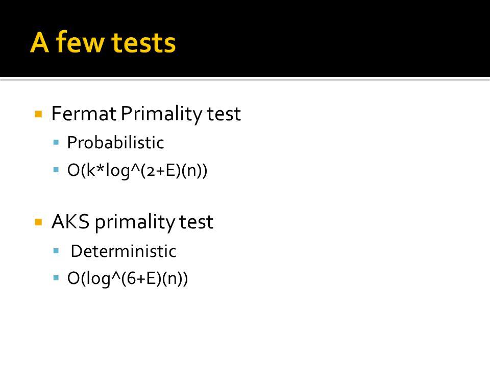  Fermat Primality test  Probabilistic  O(k*log^(2+E)(n))  AKS primality test  Deterministic  O(log^(6+E)(n))