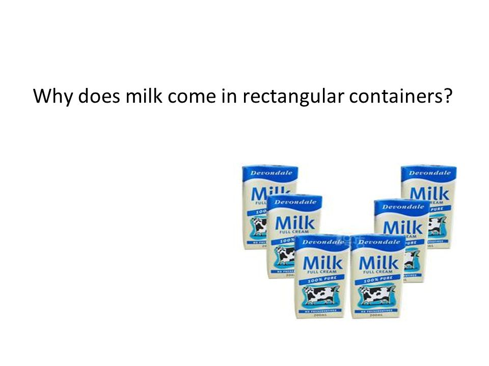 Why does milk come in rectangular containers