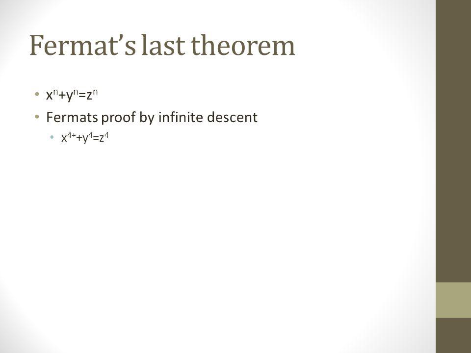 Fermat's last theorem x n +y n =z n Fermats proof by infinite descent x 4+ +y 4 =z 4