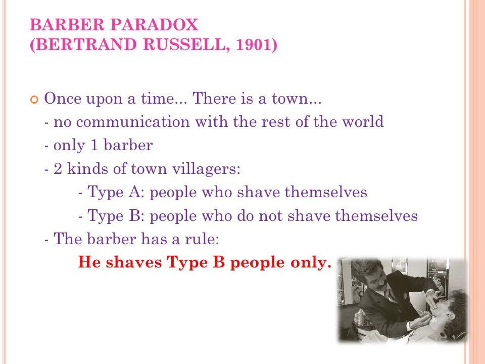 BARBER PARADOX (BERTRAND RUSSELL, 1901) Once upon a time...