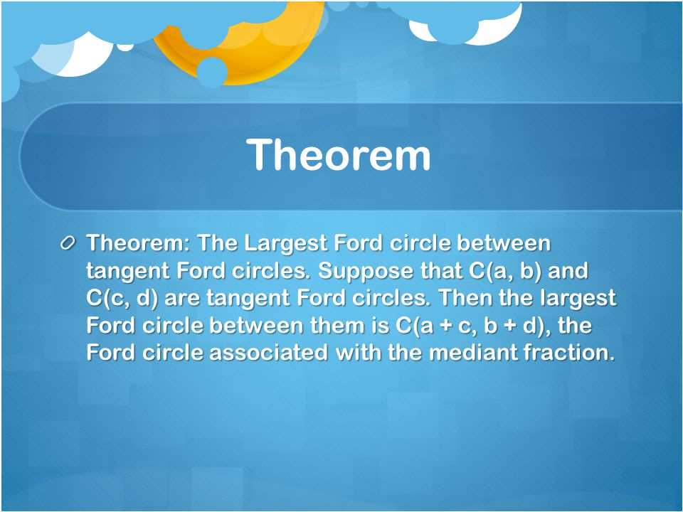Theorem Theorem: The Largest Ford circle between tangent Ford circles.