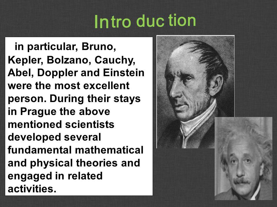 in particular, Bruno, Kepler, Bolzano, Cauchy, Abel, Doppler and Einstein were the most excellent person.