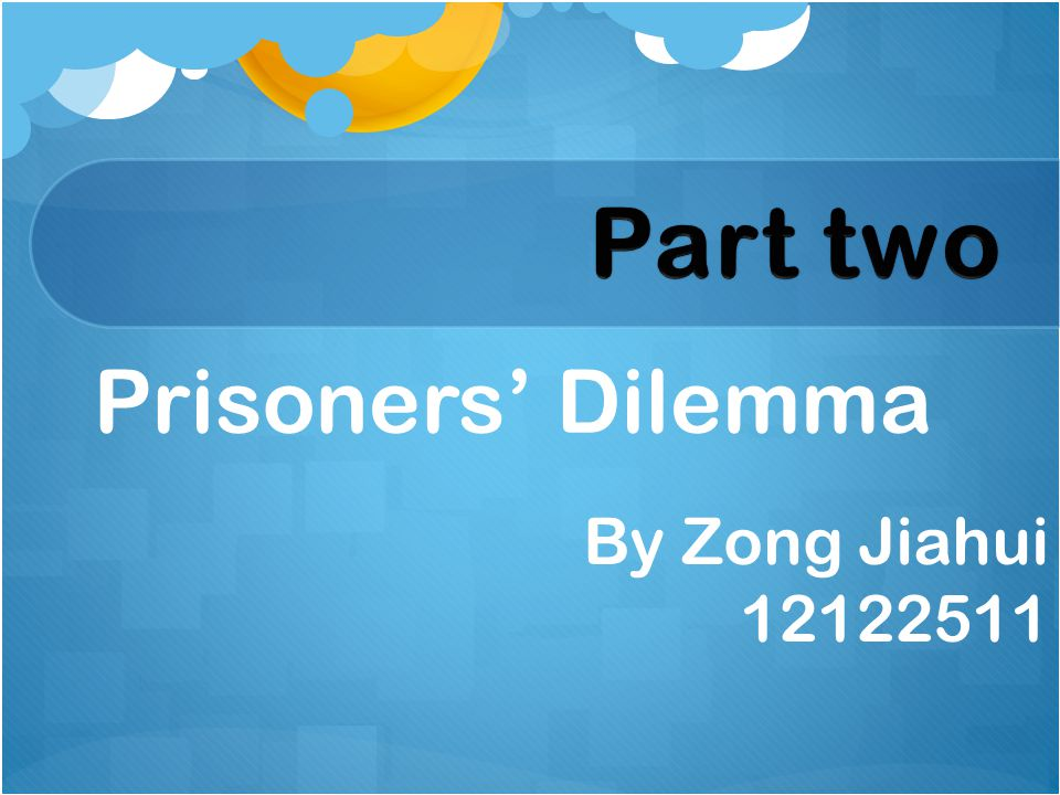 Prisoners' Dilemma By Zong Jiahui 12122511