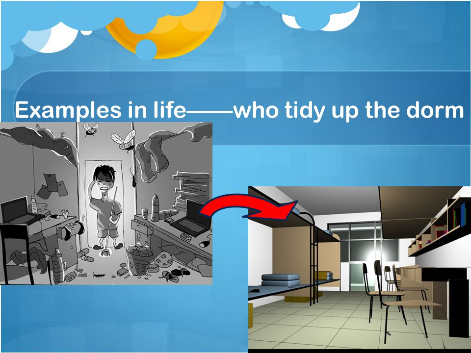 Examples in life——who tidy up the dorm