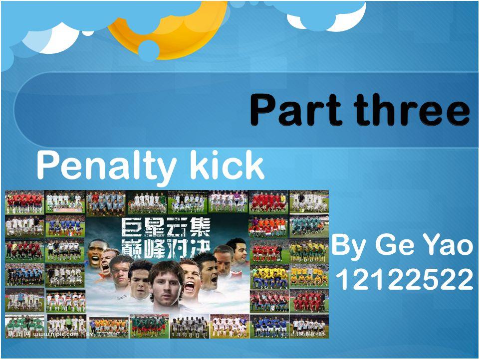Penalty kick By Ge Yao 12122522