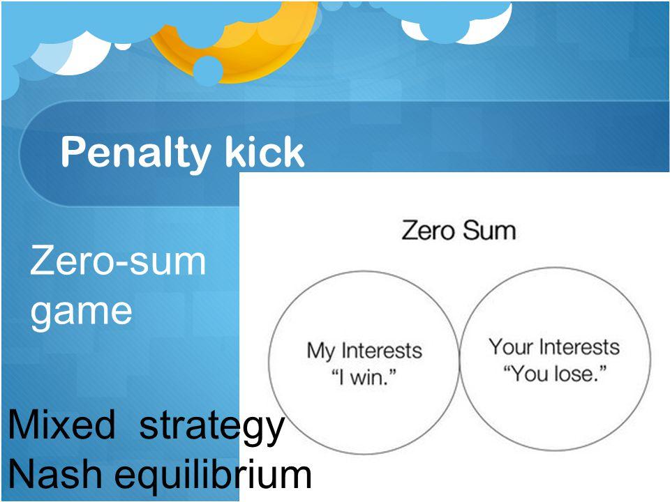 Zero-sum game Mixed strategy Nash equilibrium