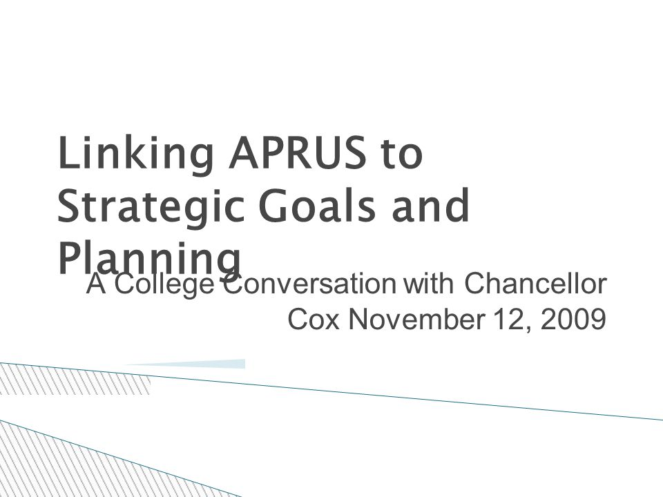 Linking APRUS to Strategic Goals and Planning A College Conversation with Chancellor Cox November 12, 2009