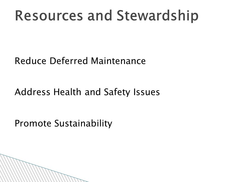 Reduce Deferred Maintenance Address Health and Safety Issues Promote Sustainability Resources and Stewardship