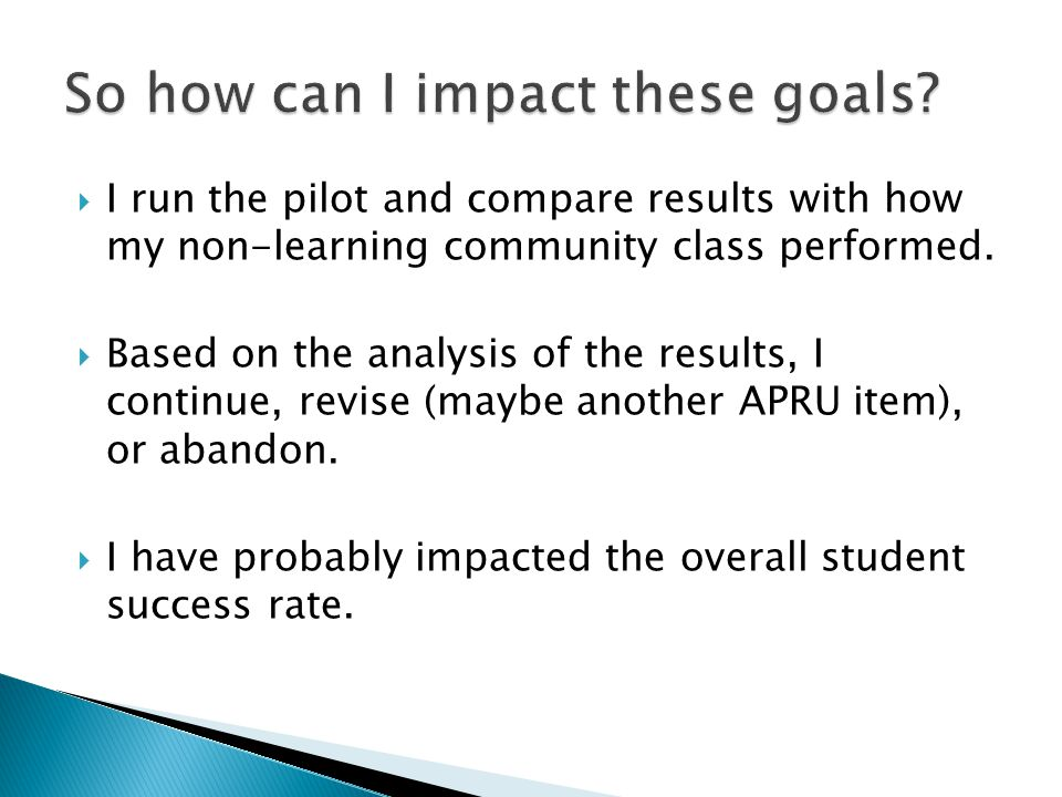  I run the pilot and compare results with how my non-learning community class performed.