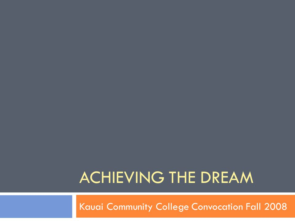 ACHIEVING THE DREAM Kauai Community College Convocation Fall 2008