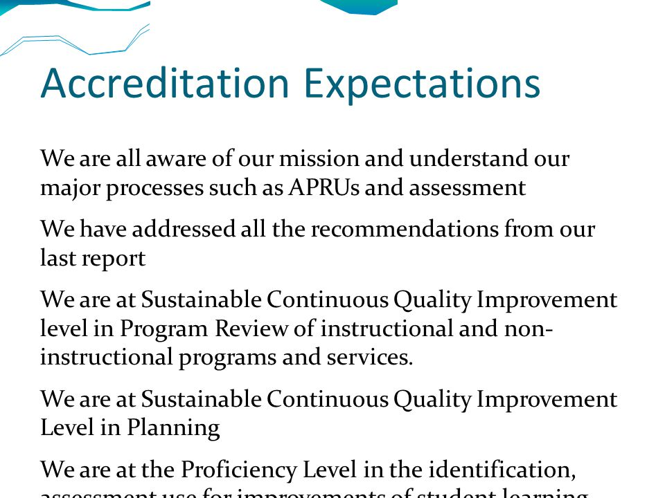 Accreditation Expectations We are all aware of our mission and understand our major processes such as APRUs and assessment We have addressed all the recommendations from our last report We are at Sustainable Continuous Quality Improvement level in Program Review of instructional and non- instructional programs and services.