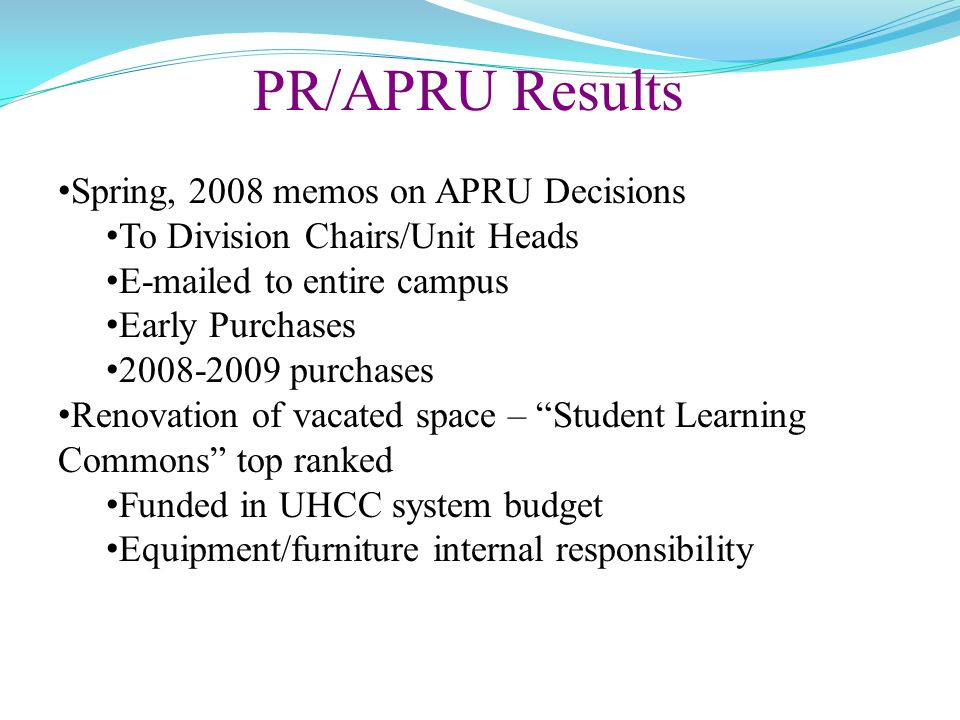 PR/APRU Results Spring, 2008 memos on APRU Decisions To Division Chairs/Unit Heads E-mailed to entire campus Early Purchases 2008-2009 purchases Renov